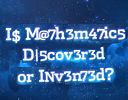 Is Mathematics Discovered or Invented?
