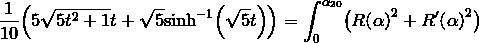 \frac{1}{10}{\left({5}\sqrt{{{5}{t}^{2}+{1}}}{t}+\sqrt{{5}}{\sinh}^{{-{1}}}{\left(\sqrt{{5}}{t}\right)}\right)}={\int_{0}^{{\alpha_{20}}}}{\left({R}{\left(\alpha\right)}^{2}+{R}'{\left(\alpha\right)}^{2}\right)}
