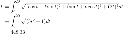 \begin{aligned}L&=\int_0^{20}\sqrt{(\cos{t}-t\sin{t})^2+(\sin{t}+t\cos{t})^2+(2t)^2}dt\\&=\int_0^{20}\sqrt{(5t^2+1)}dt\\&=448.33\end{aligned}