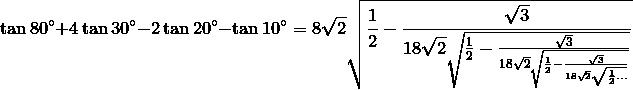 \tan 80^\circ+ 4\tan 30^\circ -2\tan 20^\circ -\tan 10^\circ =8\sqrt{2} \sqrt{\frac{1}{2}-\frac{\sqrt{3}}{18\sqrt{2}\sqrt{\frac{1}{2}-\frac{\sqrt{3}}{18\sqrt{2}\sqrt{\frac{1}{2}-\frac{\sqrt{3}}{18\sqrt{2}\sqrt{\frac{1}{2}...}}}}}}}