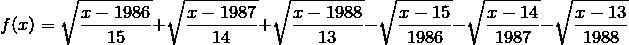 f(x)= \sqrt{\frac{x-1986}{15}}+\sqrt{\frac{x-1987}{14}}+\sqrt{\frac{x-1988}{13}}-\sqrt{\frac{x-15}{1986}}-\sqrt{\frac{x-14}{1987}}-\sqrt{\frac{x-13}{1988}}